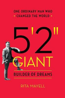 """5'2"""" GIANT, Builder of Dreams: One Ordinary Man Who Changed the World"""