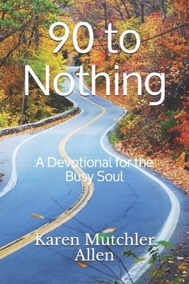 90 to Nothing: A Devotional for the Busy Soul