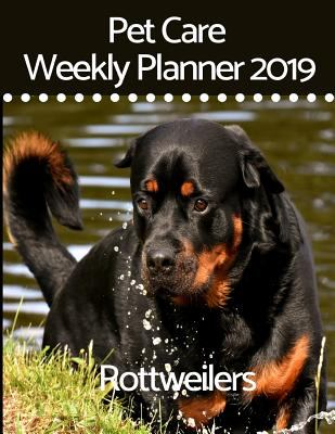 Pet Care Weekly Planner 2019 for Rottweilers: A 12-month weekly planner to track and record all your Rottweilers important information (Pet Care Plann