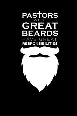 Pastors With Great Beards Have Great Responsibilities: Pastor Journal Notebook