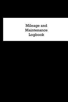 Mileage and Maintenance Logbook: Car Mileage Tracker and Business Vehicle Expense Book With Black Cover