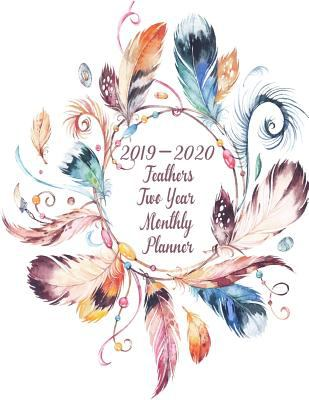 2019-2020 Feathers Two Year Monthly Planner: Plan, Organize and Be Trendy