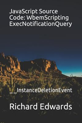 JavaScript Source Code: WbemScripting ExecNotificationQuery: __InstanceDeletionEvent