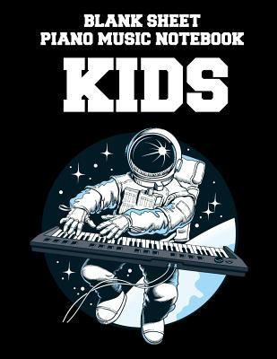 Blank Sheet Piano Music Notebook Kids: Astronaut playing piano, 100 Pages of Wide Staff Paper (8.5x11), perfect for learning