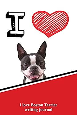 I Love Boston Terrier Writing Journal