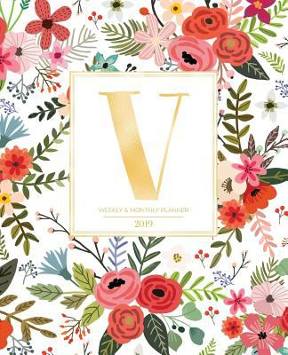 Weekly & Monthly Planner 2019: White Florals with Red and Colorful Flowers and Gold Monogram Letter V (7.5 x 9.25) Horizontal AT A GLANCE Personalized