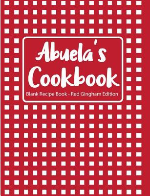 Abuela's Cookbook Blank Recipe Book Red Gingham Edition
