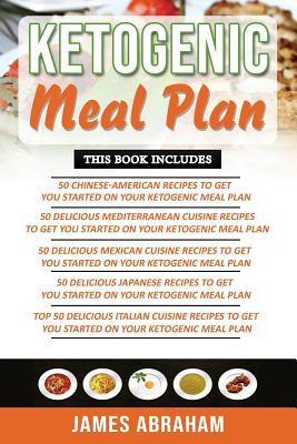 Ketogenic Meal Plan: 5 Books in 1- Chinese-American Cuisine recipes+ Mediterranean Cuisine recipes+ Mexican Cuisine recipes+ Japanese Cuisine recipes+