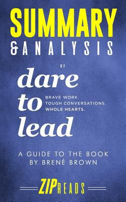 Summary & Analysis of Dare to Lead: Brave Work. Tough Conversations. Whole Hearts.   A Guide to the Book by Bren Brown