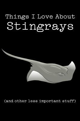 Things I Love About Stingrays (and other less important stuff): Blank Lined Journal