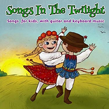 Songs in the Twilight: Songs for kids, with Guitar and Keyboard Music