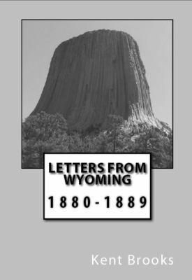 Letters From Wyoming: 1880-1889 (Heading West)