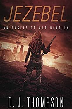 Jezebel: An Angels of War Novella (New Adult Dystopian Technothriller) (Angels of War Series 1.5)