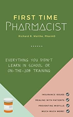 First Time Pharmacist: Everything you didn't learn in school or on-the-job training.