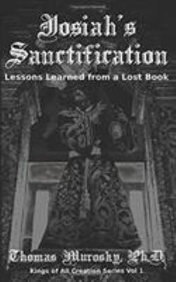 Josiah's Sanctification: Lessons Learned from a Lost Book (Kings of All Creation)