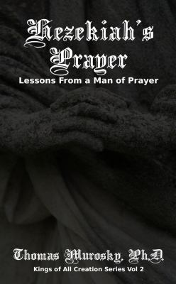 Hezekiah's Prayer: Lessons From a Man of Prayer (Kings of All Creation)