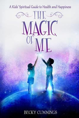 The Magic of Me: A Kids' Spiritual Guide to Health and Happiness