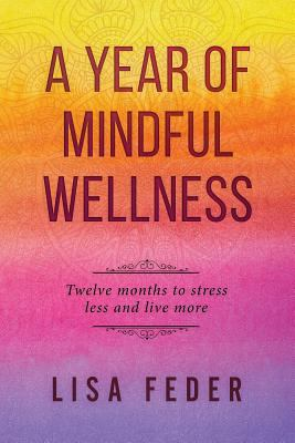 A Year of Mindful Wellness: Twelve Months to Stress Less and Live More