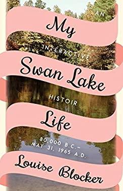 My Swan Lake Life: An Interactive Histoir: 80,000 B.C. - May 31, 1965