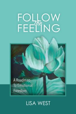Follow the Feeling: A Roadmap to Emotional Freedom