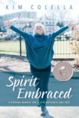 Spirit Embraced: A Guiding Memoir for a Life Authentic and Free