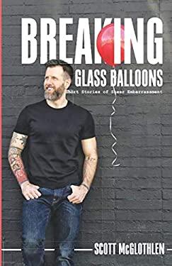 Breaking Glass Balloons: Short Stories of Sheer Embarrassment