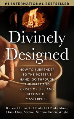 Divinely Designed: How to Surrender to the Potters Hand, Go Through the Fires and Crises of Life and Become His Masterpiece