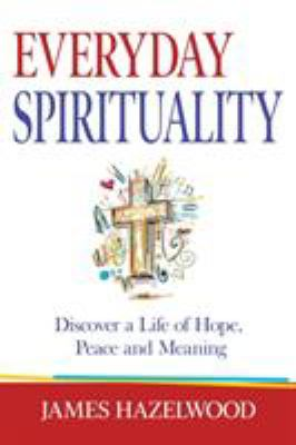 Everyday Spirituality: Discover a Life of Hope, Peace and Meaning as book, audiobook or ebook.