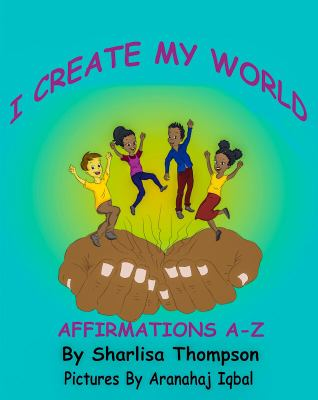 I Create My World: Affirmations A-Z