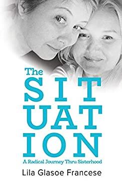 The Situation: A Radical Journey Thru Sisterhood