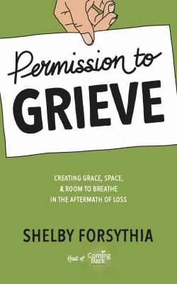 Permission to Grieve: Creating Grace, Space, & Room to Breathe in the Aftermath of Loss