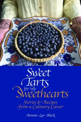Sweet Tarts for my Sweethearts: Stories & Recipes from a Culinary Career