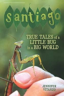 Santiago: True Tales of a Little Bug in a Big World