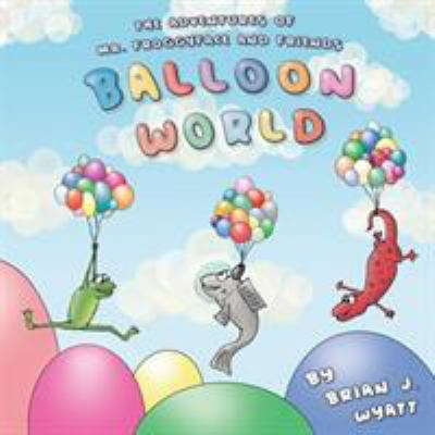 The Adventures of Mr. Froggyface and Friends: Balloon World