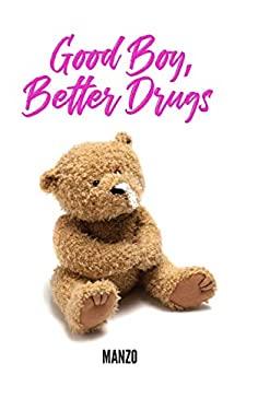 Good Boy Better Drugs