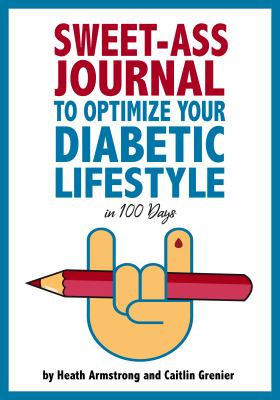 Sweet-Ass Journal to Optimize Your Diabetic Lifestyle in 100 Days: Guide & Journal: A Simple Daily Practice to Optimize Your Diabetic Lifestyle Foreve
