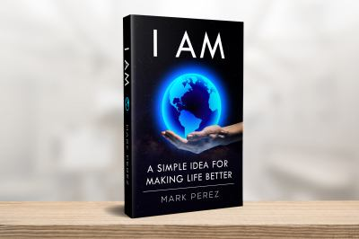 I AM: A simple idea for making life better
