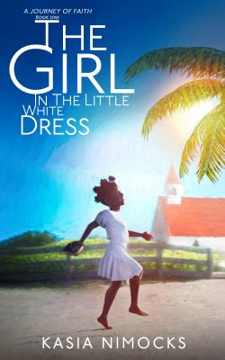 The Girl In The Little White Dress: A Journey of Faith Book One