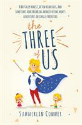 The Three of Us: A Brutally Honest, Often Hilarious, and Sometimes Heartbreaking Memoir of One Mom's Adventures in Single Parenting