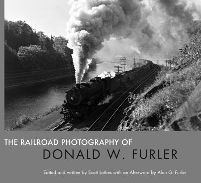 The Railroad Photography of Donald W. Furler
