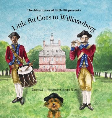 Little Bit Goes to Williamsburg: The Adventures of Little Bit