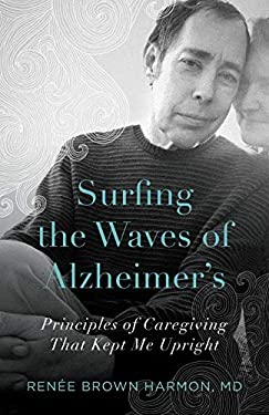 Surfing the Waves of Alzheimer's: Principles of Caregiving That Kept Me Upright