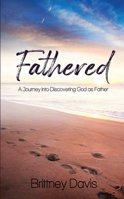 Fathered: A Journey into Discovering God as Father