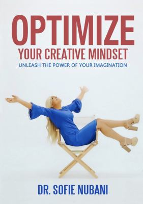 Optimize Your Creative Mindset: Unleash the Power of Your Imagination