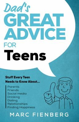 Dad's Great Advice for Teens: Stuff Every Teen Needs to Know About Parents, Friends, Social Media, Drinking, Dating, Relationships, and Finding Happin