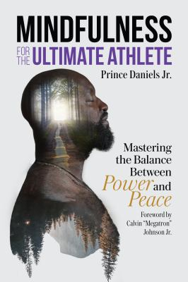 Mindfulness for the Ultimate Athlete: Mastering the Balance Between Power and Peace