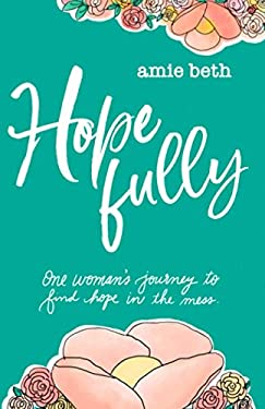 Hope Fully: One woman's journey to find hope in the mess