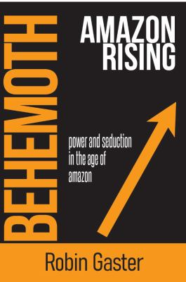 Behemoth, Amazon Rising: Power and Seduction in the Age of Amazon