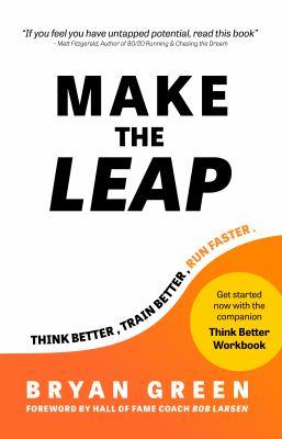 Make the Leap: Think Better, Train Better, Run Faster