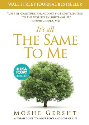 It's All The Same To Me: A Torah Guide To Inner Peace and Love of Life